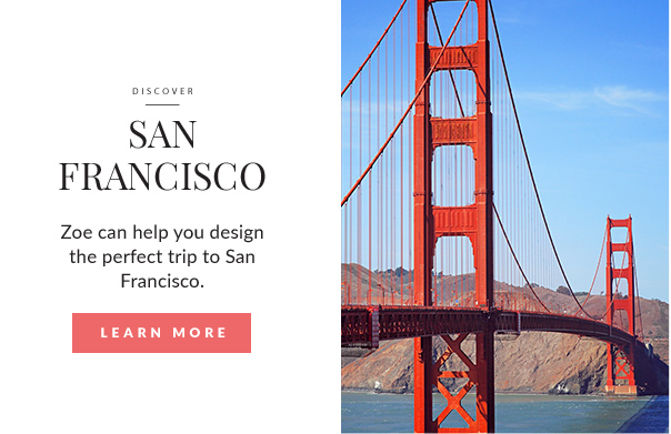 Zoe can help you design the perfect trip to San Francisco.
