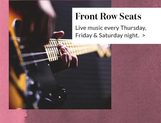 Front Row Seats - Live music every Thursday, Friday & Saturday night