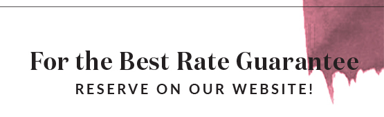 For the best Rate Guaranteed - Reserve on our website